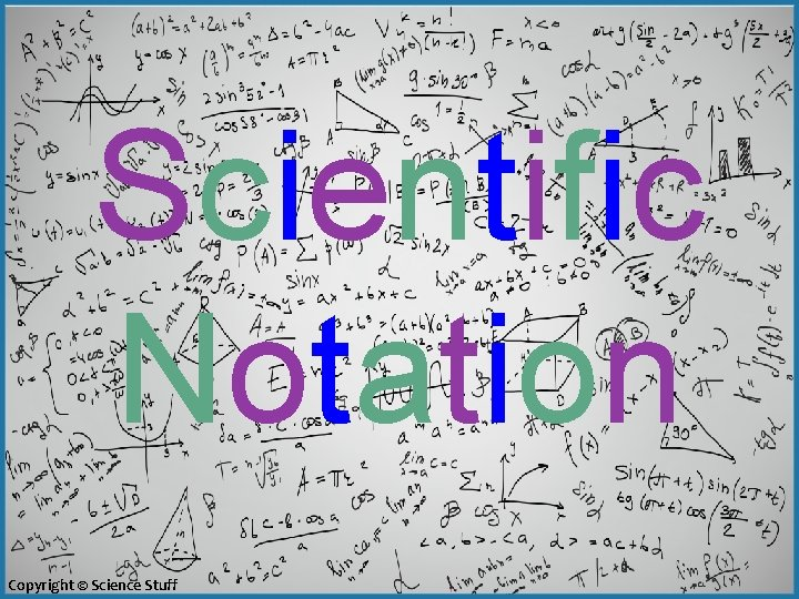 Scientific Notation Copyright © Science Stuff