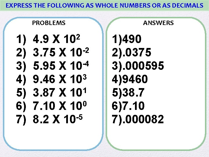 EXPRESS THE FOLLOWING AS WHOLE NUMBERS OR AS DECIMALS PROBLEMS 1) 4. 9 X