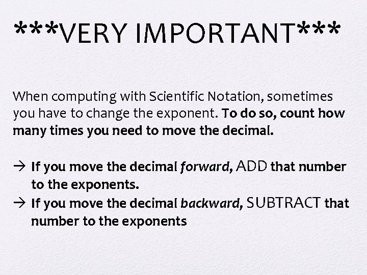 ***VERY IMPORTANT*** When computing with Scientific Notation, sometimes you have to change the exponent.