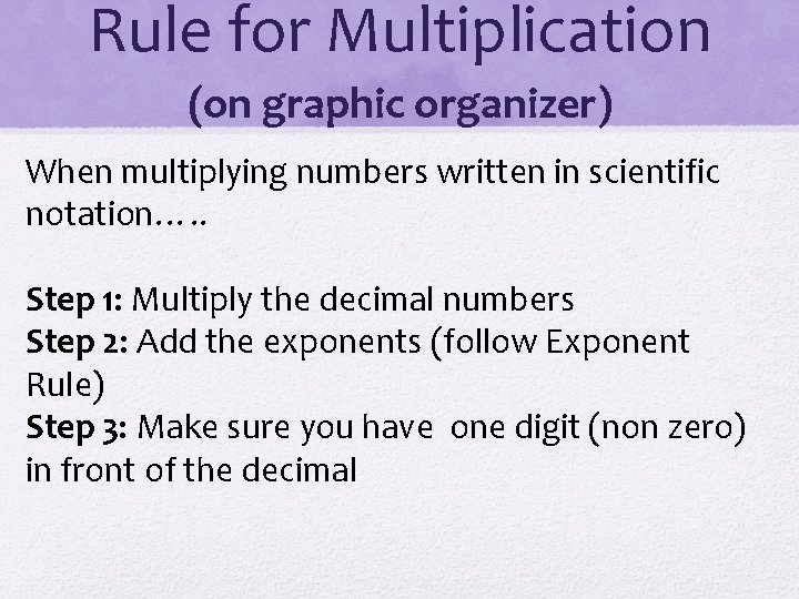 Rule for Multiplication (on graphic organizer) When multiplying numbers written in scientific notation…. .