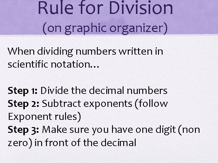 Rule for Division (on graphic organizer) When dividing numbers written in scientific notation… Step