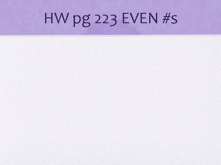 HW pg 223 EVEN #s