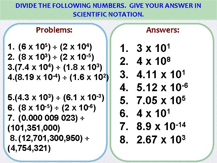 DIVIDE THE FOLLOWING NUMBERS. GIVE YOUR ANSWER IN SCIENTIFIC NOTATION. Problems: 1. (6 x