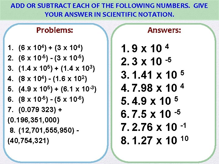ADD OR SUBTRACT EACH OF THE FOLLOWING NUMBERS. GIVE YOUR ANSWER IN SCIENTIFIC NOTATION.