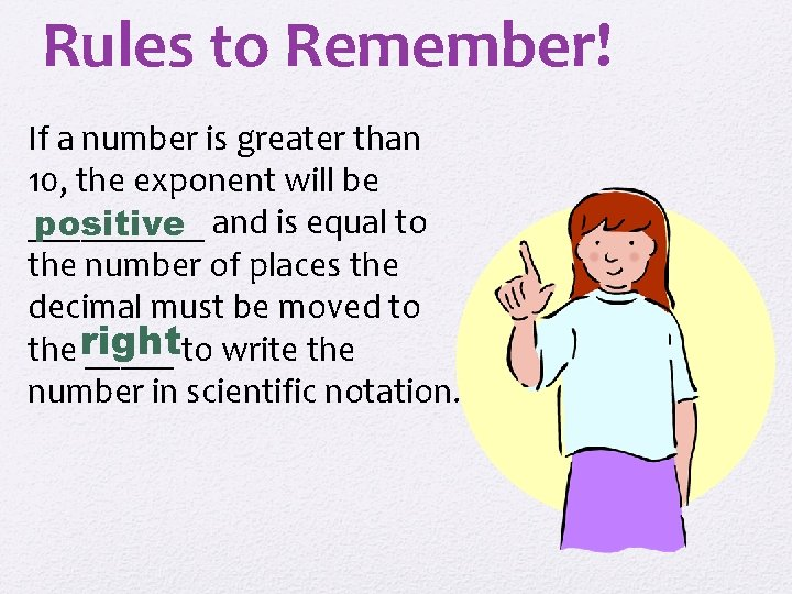 Rules to Remember! If a number is greater than 10, the exponent will be