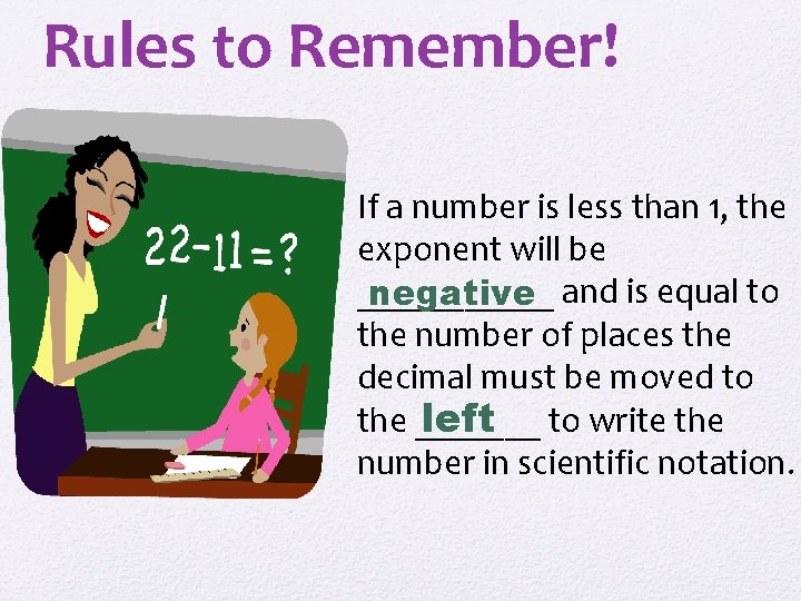 Rules to Remember! If a number is less than 1, the exponent will be