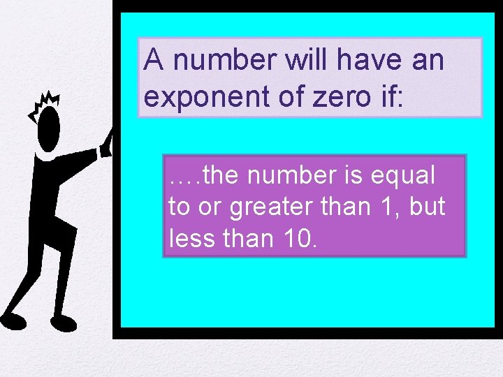 A number will have an exponent of zero if: …. the number is equal