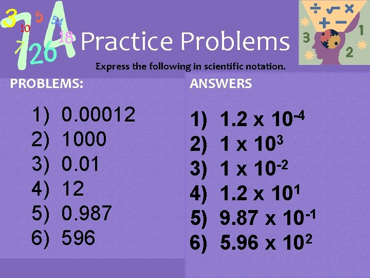 Practice Problems Express the following in scientific notation. PROBLEMS: 1) 2) 3) 4) 5)