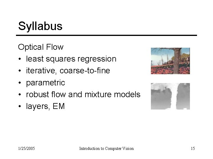 Syllabus Optical Flow • least squares regression • iterative, coarse-to-fine • parametric • robust