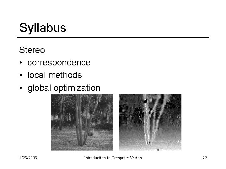 Syllabus Stereo • correspondence • local methods • global optimization 1/25/2005 Introduction to Computer