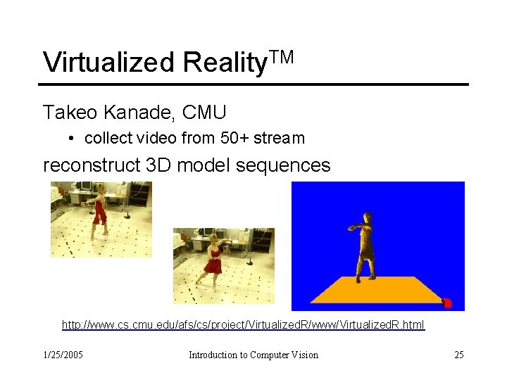 Virtualized Reality. TM Takeo Kanade, CMU • collect video from 50+ stream reconstruct 3