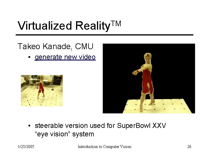 Virtualized Reality. TM Takeo Kanade, CMU • generate new video • steerable version used