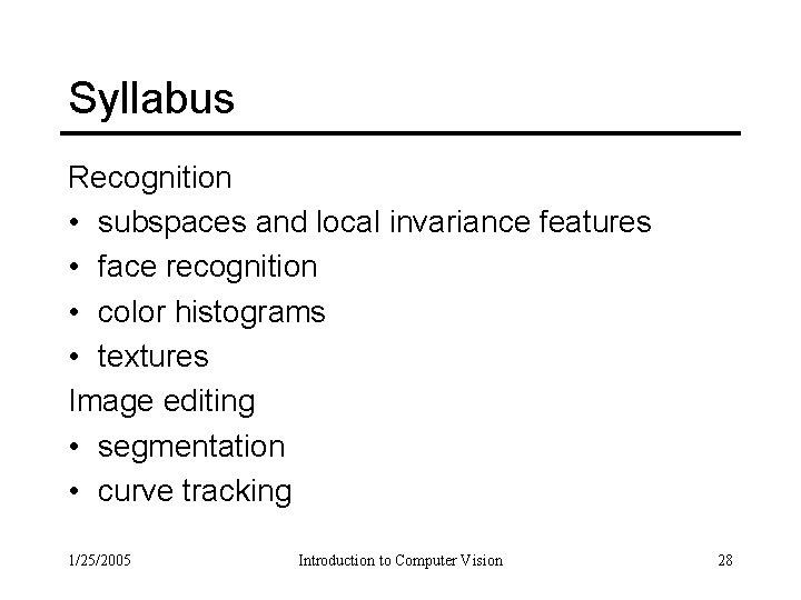 Syllabus Recognition • subspaces and local invariance features • face recognition • color histograms