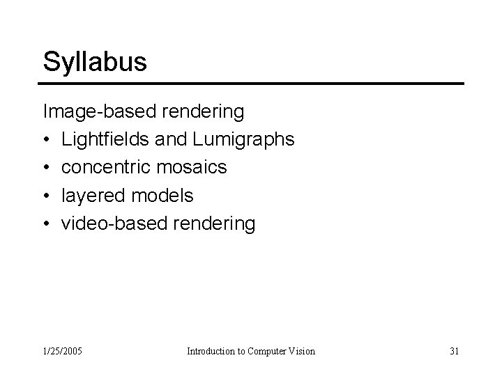 Syllabus Image-based rendering • Lightfields and Lumigraphs • concentric mosaics • layered models •