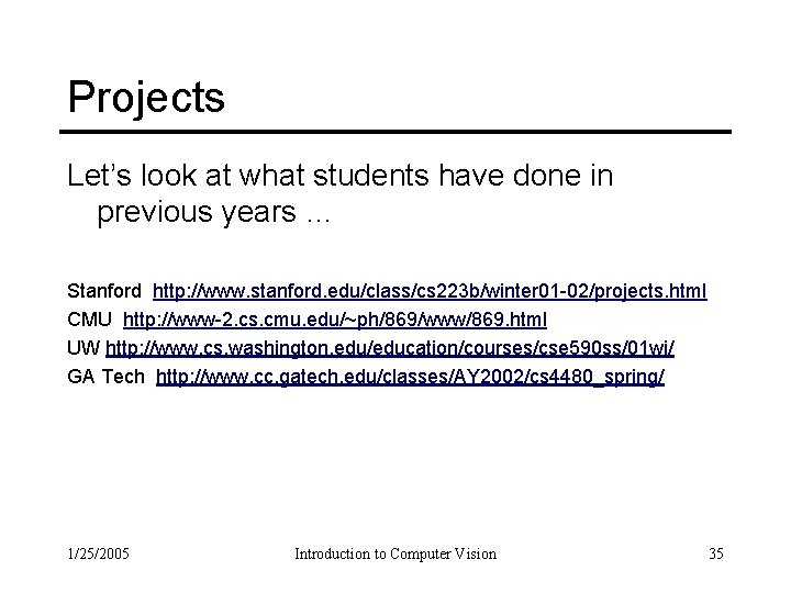 Projects Let's look at what students have done in previous years … Stanford http: