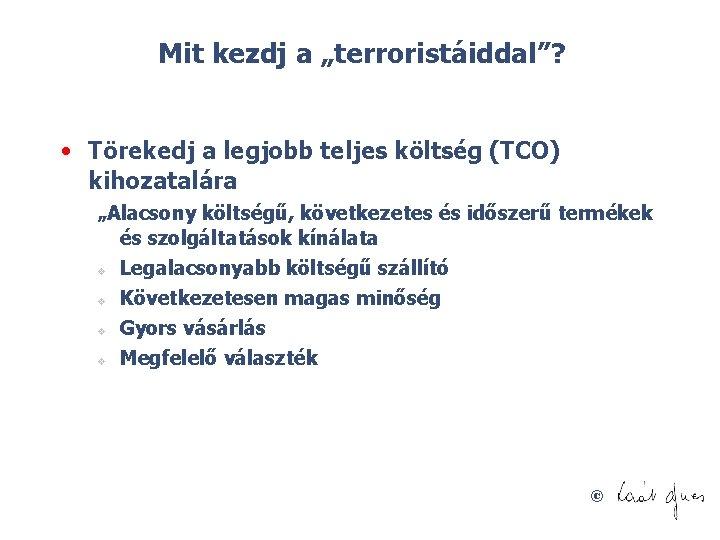 """Mit kezdj a """"terroristáiddal""""? • Törekedj a legjobb teljes költség (TCO) kihozatalára """"Alacsony költségű,"""