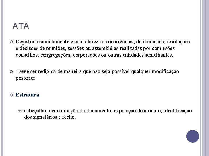 ATA Registra resumidamente e com clareza as ocorrências, deliberações, resoluções e decisões de reuniões,