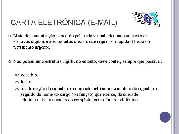 CARTA ELETRÔNICA (E-MAIL) Meio de comunicação expedido pela rede virtual adequado ao envio de