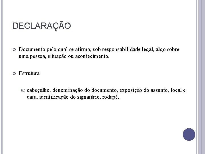 DECLARAÇÃO Documento pelo qual se afirma, sob responsabilidade legal, algo sobre uma pessoa, situação