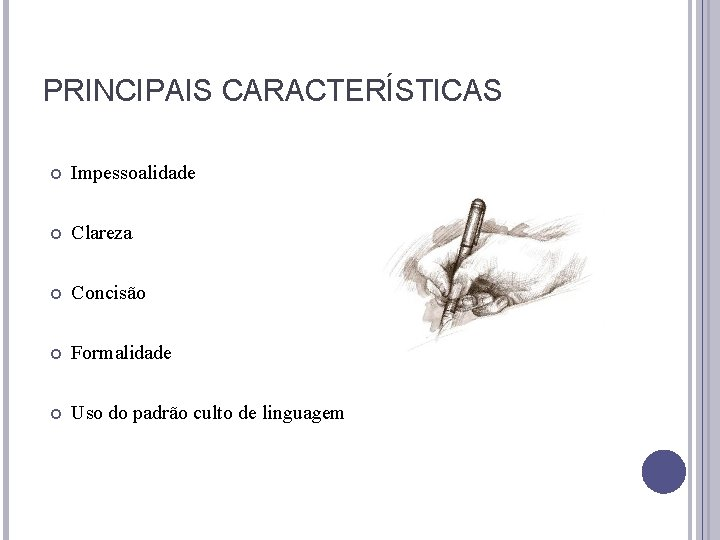 PRINCIPAIS CARACTERÍSTICAS Impessoalidade Clareza Concisão Formalidade Uso do padrão culto de linguagem