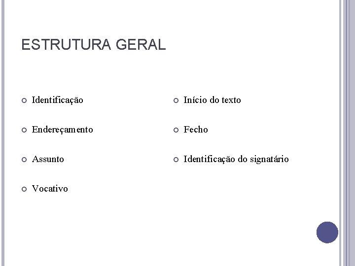 ESTRUTURA GERAL Identificação Início do texto Endereçamento Fecho Assunto Identificação do signatário Vocativo