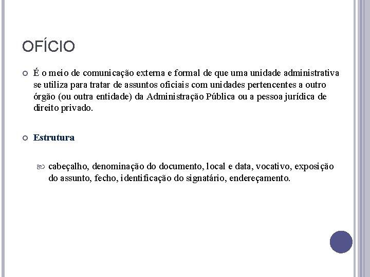 OFÍCIO É o meio de comunicação externa e formal de que uma unidade administrativa
