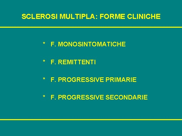 SCLEROSI MULTIPLA: FORME CLINICHE * F. MONOSINTOMATICHE * F. REMITTENTI * F. PROGRESSIVE PRIMARIE