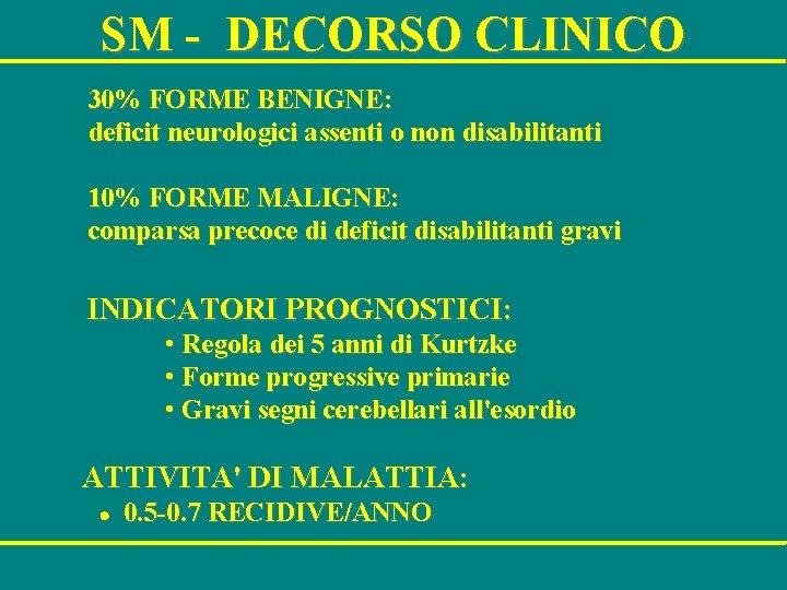 SM - DECORSO CLINICO 30% FORME BENIGNE: deficit neurologici assenti o non disabilitanti 10%