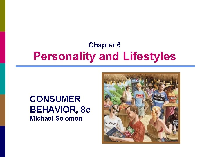 Chapter 6 Personality and Lifestyles CONSUMER BEHAVIOR, 8 e Michael Solomon