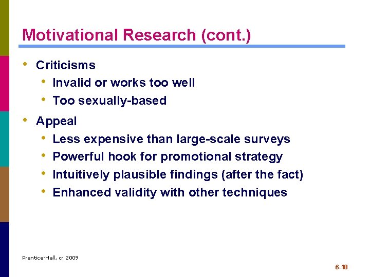 Motivational Research (cont. ) • Criticisms • Invalid or works too well • Too