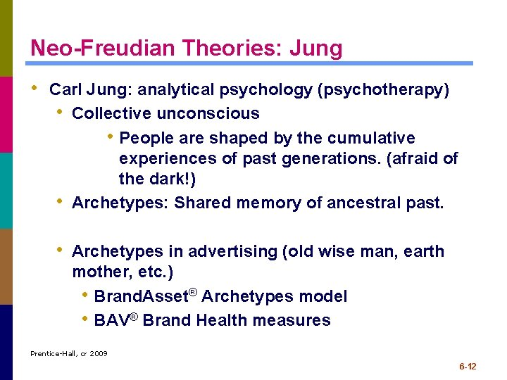 Neo-Freudian Theories: Jung • Carl Jung: analytical psychology (psychotherapy) • Collective unconscious • People