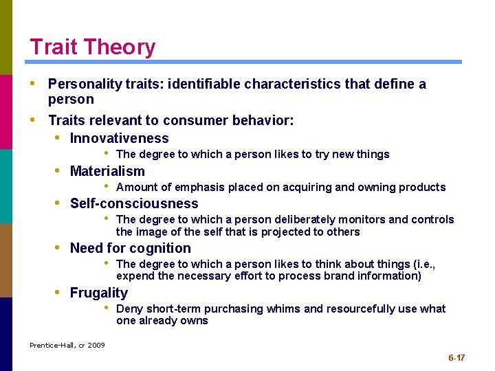 Trait Theory • Personality traits: identifiable characteristics that define a person • Traits relevant