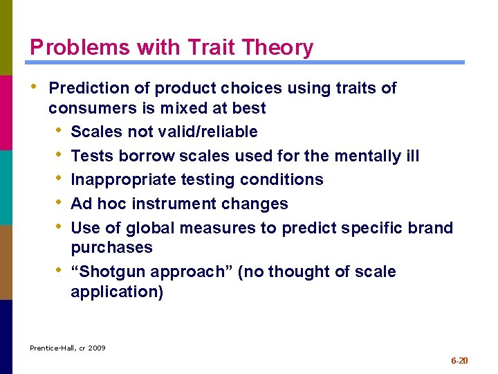 Problems with Trait Theory • Prediction of product choices using traits of consumers is