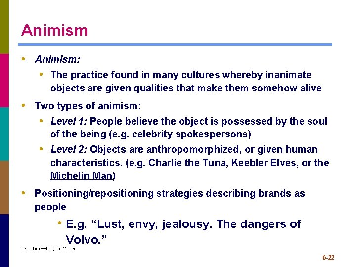 Animism • Animism: • The practice found in many cultures whereby inanimate objects are
