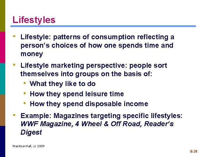 Lifestyles • Lifestyle: patterns of consumption reflecting a person's choices of how one spends
