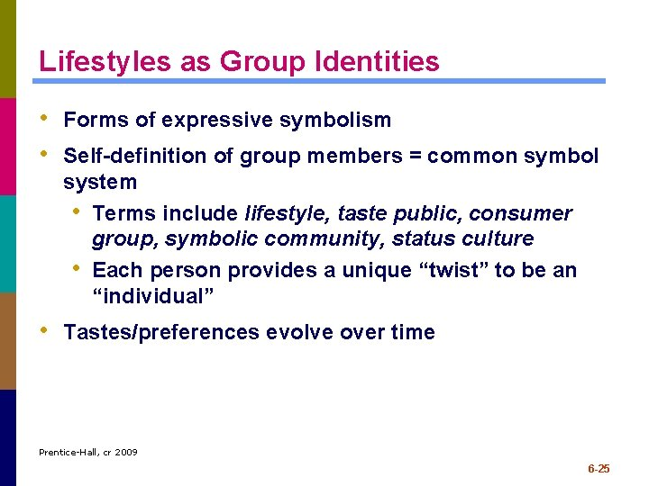 Lifestyles as Group Identities • Forms of expressive symbolism • Self-definition of group members
