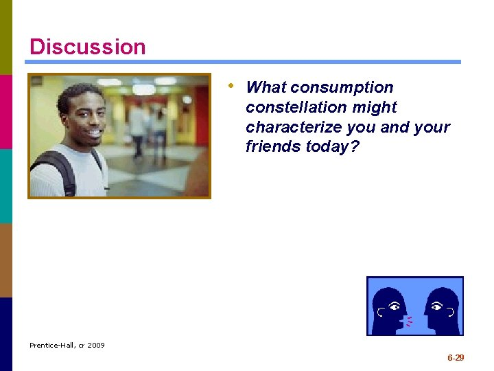 Discussion • What consumption constellation might characterize you and your friends today? Prentice-Hall, cr