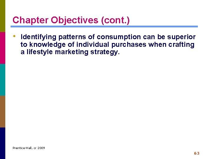 Chapter Objectives (cont. ) • Identifying patterns of consumption can be superior to knowledge
