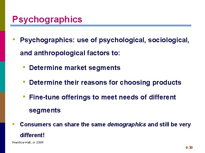 Psychographics • Psychographics: use of psychological, sociological, and anthropological factors to: • Determine market