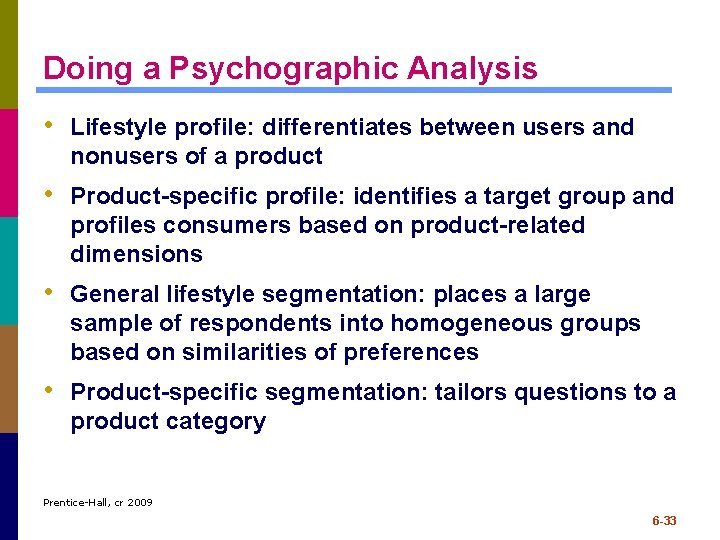 Doing a Psychographic Analysis • Lifestyle profile: differentiates between users and nonusers of a