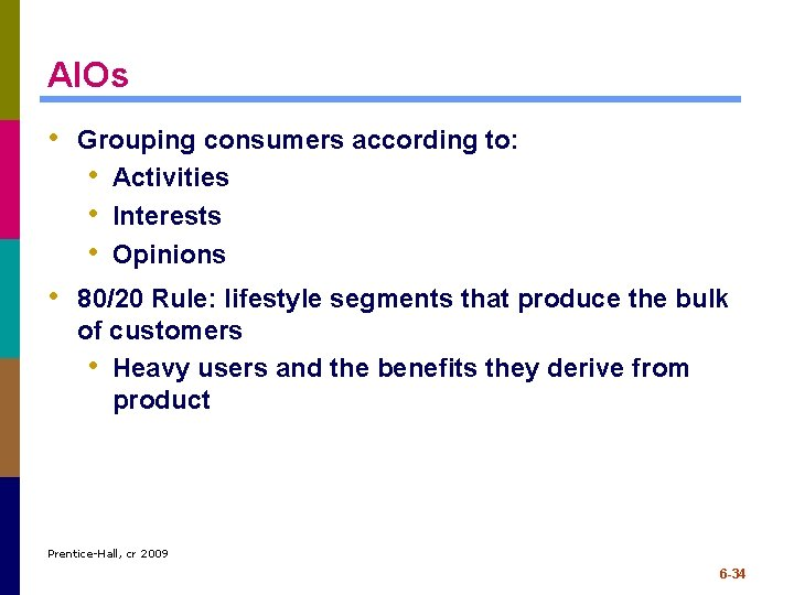 AIOs • Grouping consumers according to: • Activities • Interests • Opinions • 80/20