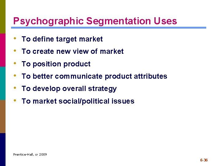 Psychographic Segmentation Uses • • • To define target market To create new view