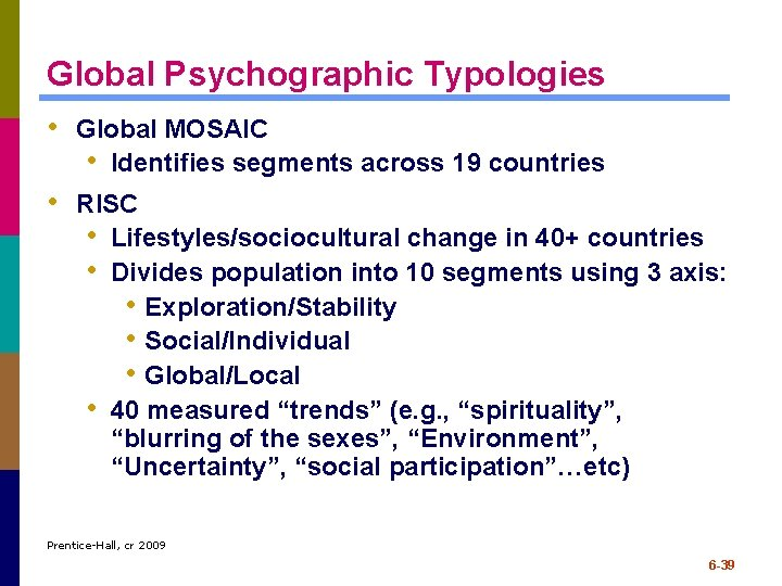 Global Psychographic Typologies • Global MOSAIC • Identifies segments across 19 countries • RISC