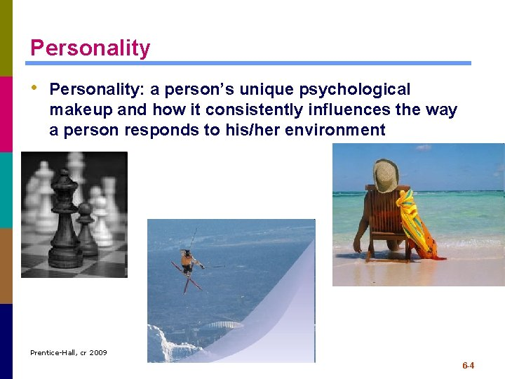 Personality • Personality: a person's unique psychological makeup and how it consistently influences the