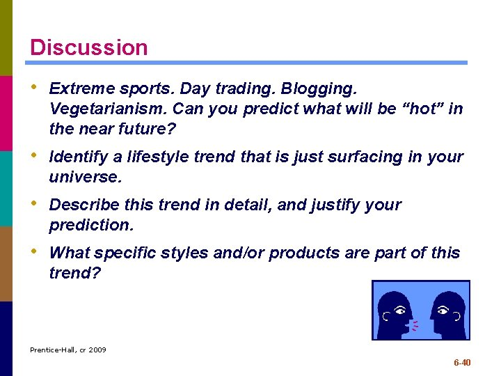Discussion • Extreme sports. Day trading. Blogging. Vegetarianism. Can you predict what will be