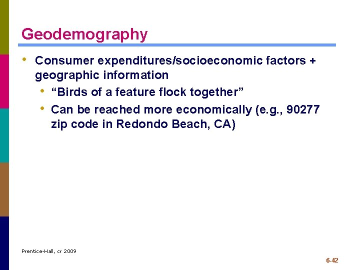 "Geodemography • Consumer expenditures/socioeconomic factors + geographic information • ""Birds of a feature flock"