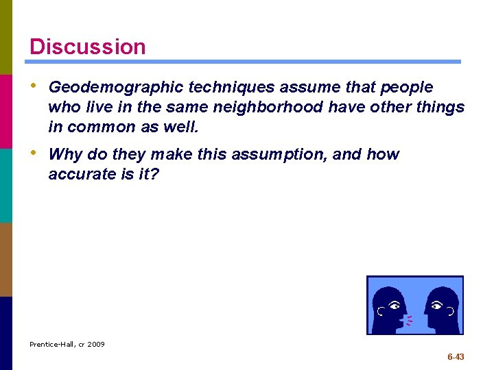 Discussion • Geodemographic techniques assume that people who live in the same neighborhood have
