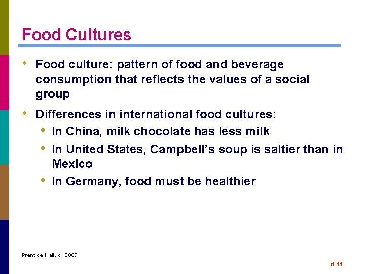 Food Cultures • Food culture: pattern of food and beverage consumption that reflects the