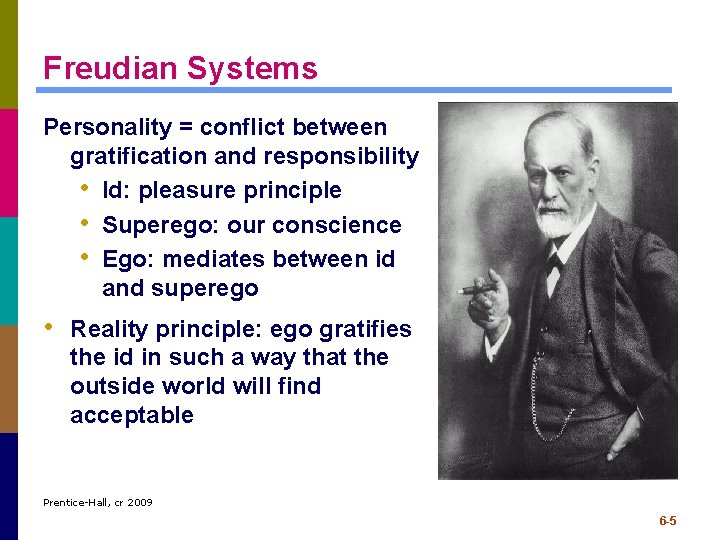 Freudian Systems Personality = conflict between gratification and responsibility • Id: pleasure principle •