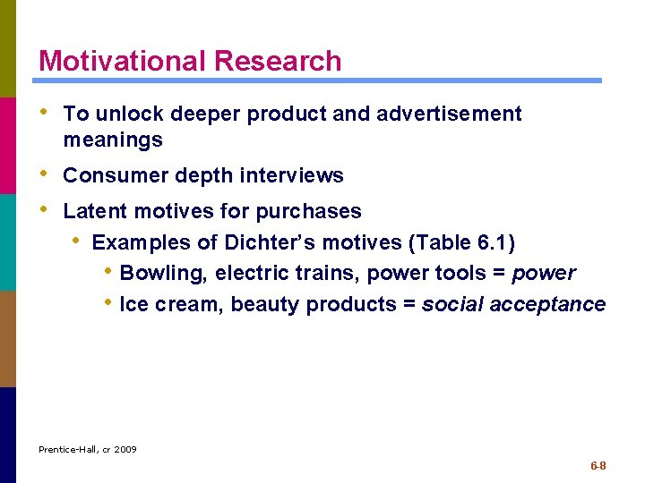 Motivational Research • To unlock deeper product and advertisement meanings • Consumer depth interviews